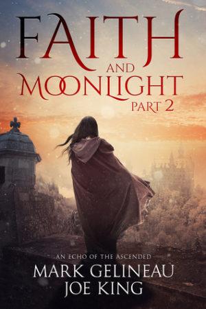 Faith and Moonlight Part 2 Mark Gelineau Joe King