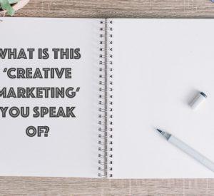 Creative Marketing? Whut?