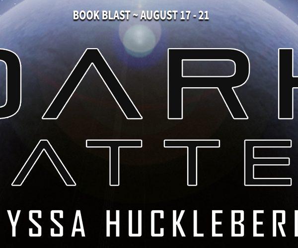 Dark Matter by Alyssa Huckleberry