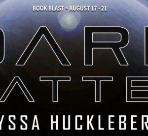 Spotlight: Dark Matter by Alyssa Huckleberry (and a $10 Giveaway)